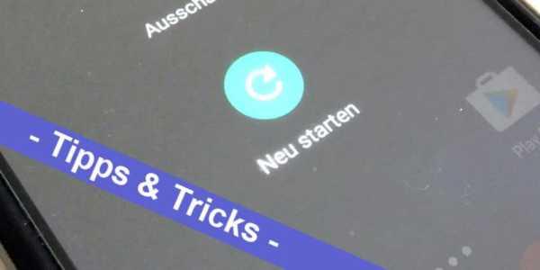 Android mal einfach - so ein Neustart hilft mehr als man denkt