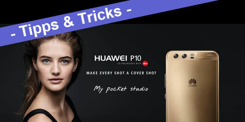 Huawei P10, P10 Lite und P10 Plus – die allerbesten Tipps und Tricks