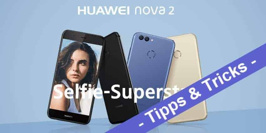 Huawei Nova, Nova 2 und Nova Plus – die allerbesten Tipps und Tricks