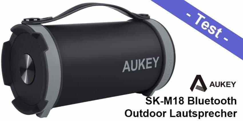 Im Test - der Aukey SK-M18 Outdoor Bluetooth Lautsprecher