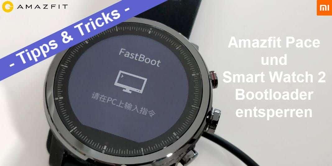 Anleitung - Bootloader bei der Amazfit Pace vs Amazfit Sport Watch 2 Stratos entsperren