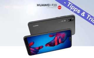 Huawei P20, P20 Lite und P20 Pro – die allerbesten Tipps und Tricks