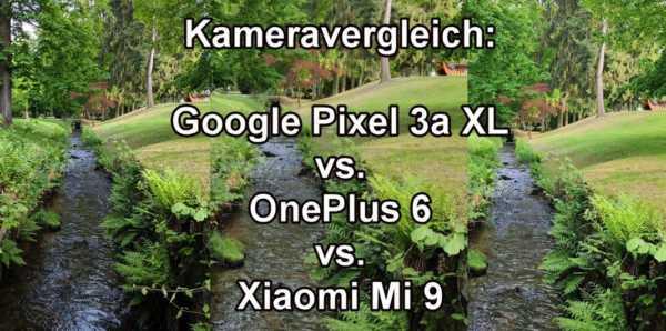 Kameratest - Xiaomi Mi 9 vs. Google Pixel 3a XL vs. OnePlus 6