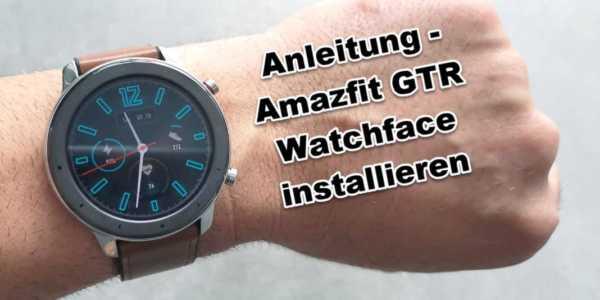 Amazfit GTR Watchface installieren - Schritt für Schritt erklärt