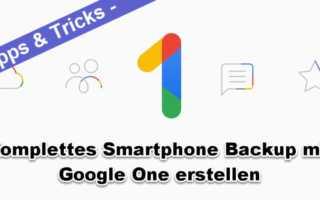 Anleitung - mit Google One ein komplettes Backup erstellen