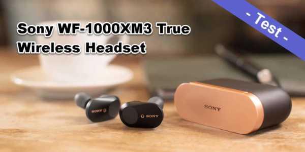 Sony WF-1000XM3 Test - wie gut ist dieses TWS Headset wirklich?